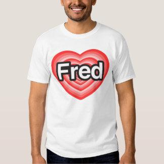I love Fred. I love you Fred. Heart Tshirts