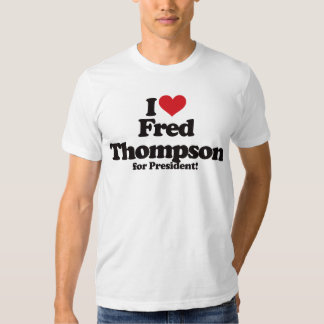 I Love Fred Thompson for President Shirts
