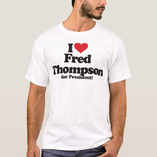 I Love Fred Thompson for President T-Shirt