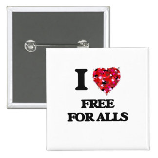 I Love Free For Alls 2 Inch Square Button