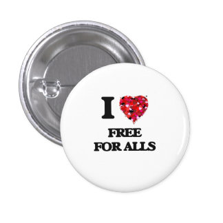 I Love Free For Alls 1 Inch Round Button