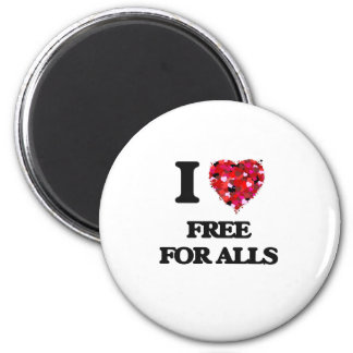 I Love Free For Alls 2 Inch Round Magnet