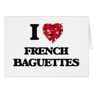 I Love French Baguettes food design Greeting Card
