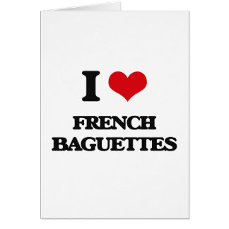 I Love French Baguettes Greeting Card