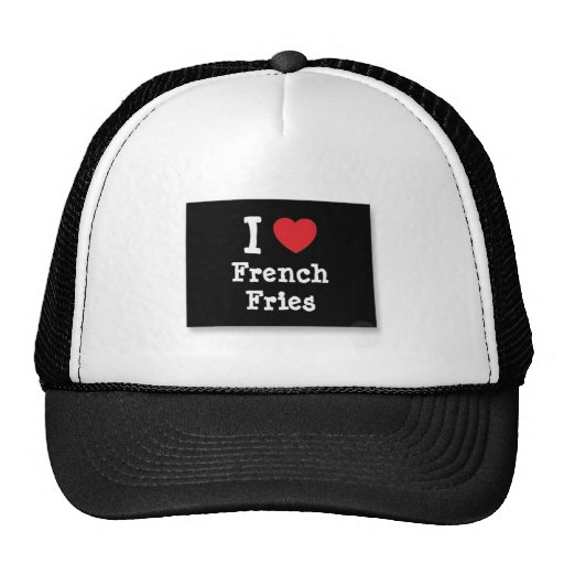 I Love French Fries Hat