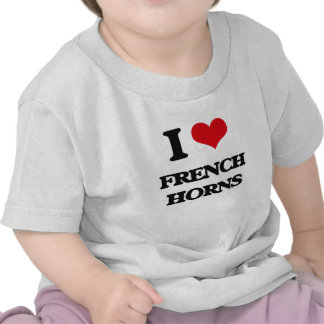 I love French Horns T Shirts