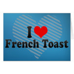 I Love French Toast Greeting Card