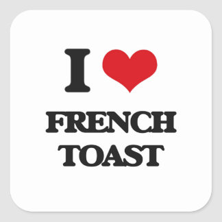 I love French Toast Square Sticker