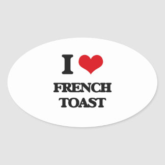 I love French Toast Oval Sticker