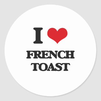 I love French Toast Round Stickers