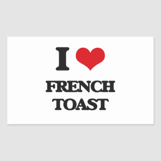 I love French Toast Rectangle Stickers