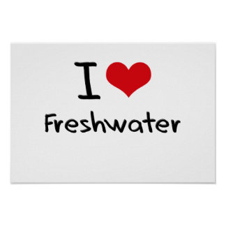 I Love Freshwater Posters