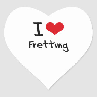 I Love Fretting Heart Sticker