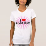 I Love Fried Rice T Shirt