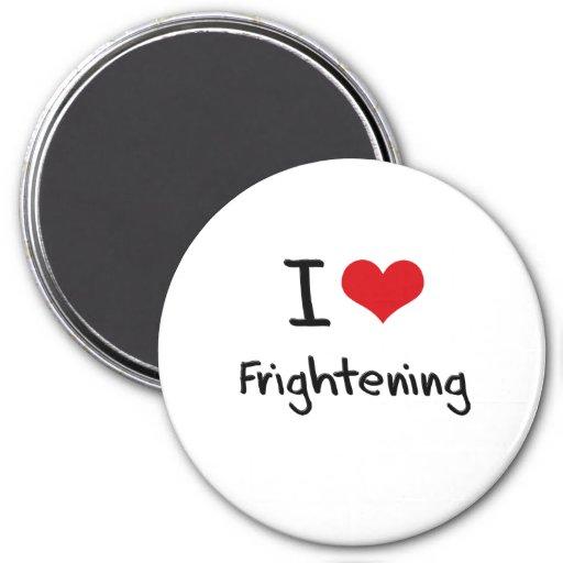 I Love Frightening Fridge Magnet