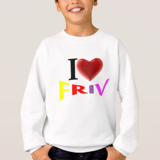 I love Friv Sweatshirt