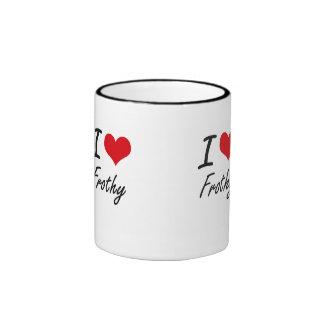 I love Frothy Ringer Coffee Mug