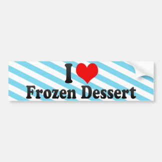 I Love Frozen Dessert Bumper Stickers