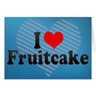 I Love Fruitcake Greeting Card