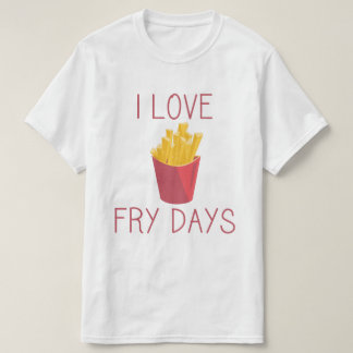 I love Fry Days / Love Fries/ Potato Fries / Fries T-Shirt