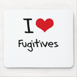 I Love Fugitives Mouse Pad