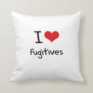 I Love Fugitives Pillows