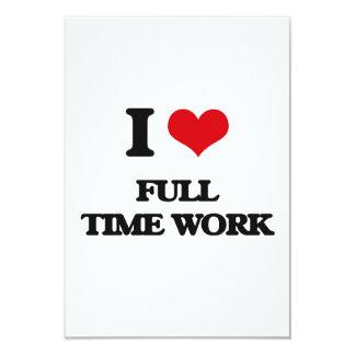 I love Full Time Work 3.5x5 Paper Invitation Card