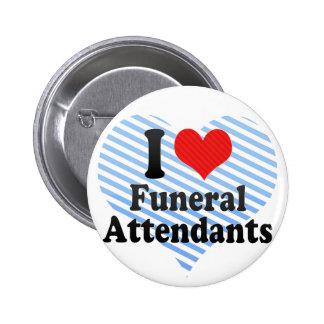 I Love Funeral Attendants Button