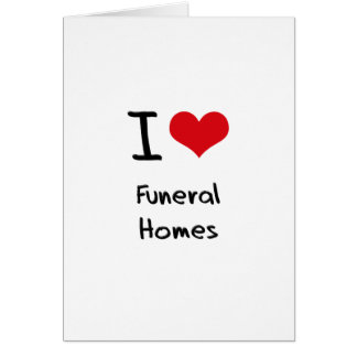 I Love Funeral Homes Card