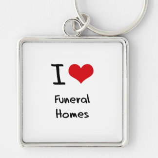 I Love Funeral Homes Keychains