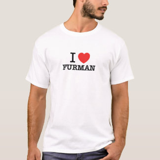 I Love FURMAN T-Shirt