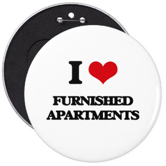 I love Furnished Apartments 6 Inch Round Button