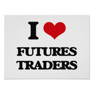 I love Futures Traders Posters