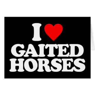 I LOVE GAITED HORSES GREETING CARDS