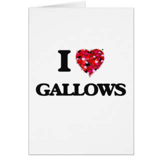 I Love Gallows Greeting Card