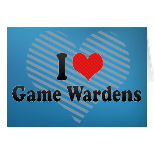 I Love Game Wardens Cards