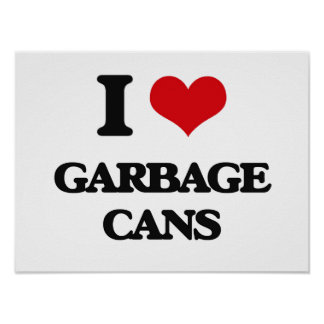 I love Garbage Cans Poster