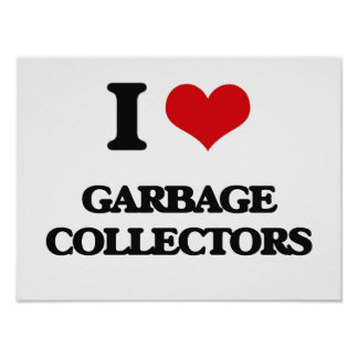 I love Garbage Collectors Poster