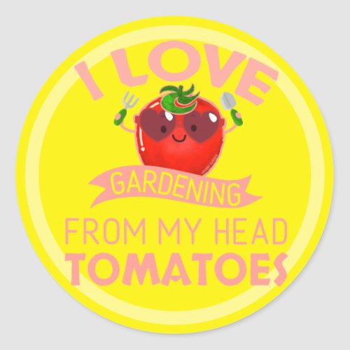 I Love Gardening From My Head Tomatoes _ Pun Classic Round Sticker