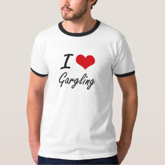 I love Gargling T-shirts