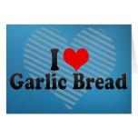 I Love Garlic Bread Card
