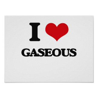 I love Gaseous Posters