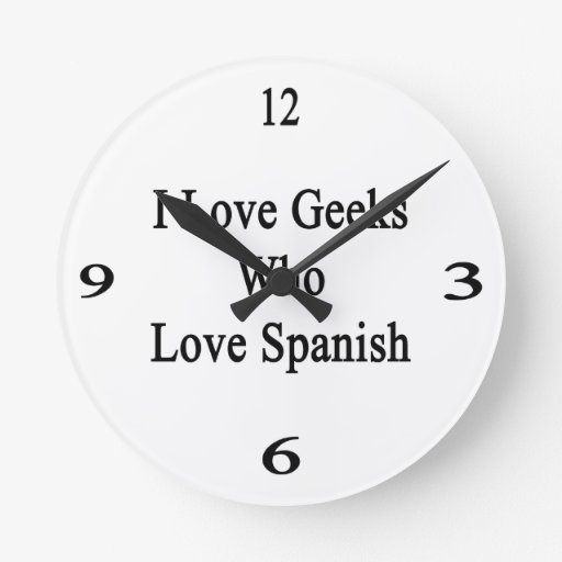 I Love Geeks Who Love Spanish Clock