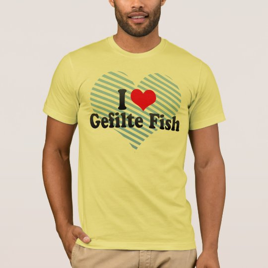 I Love Gefilte Fish T-Shirt