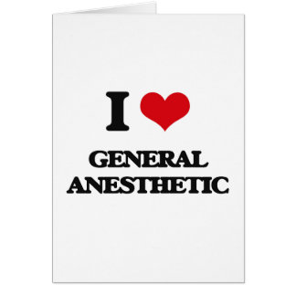 I love General Anesthetic Greeting Card