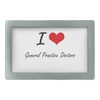 I love General Practice Doctors Rectangular Belt Buckle