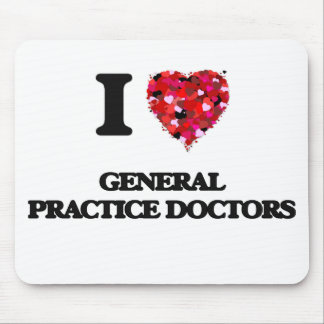 I love General Practice Doctors Mouse Pad