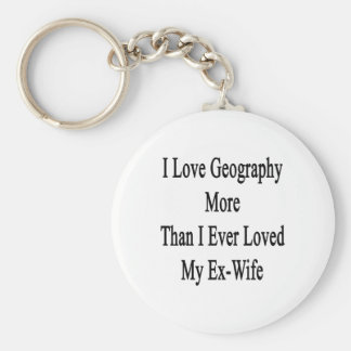 I Love Geography More Than I Ever Loved My Ex Wife Key Chain