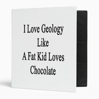 I Love Geology Like A Fat Kid Loves Chocolate Vinyl Binder