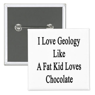 I Love Geology Like A Fat Kid Loves Chocolate 2 Inch Square Button
